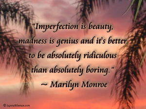 imperfection, beauty, love, ridiculous, boring, genius, Marilyn Monroe, lynne st. james, Monday Quotes, quotes, monday