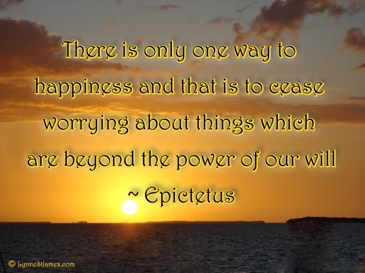 quotes, Monday, epictetus, happiness. acceptance, love, joy, sunset, beauty, surroundings, lynne st. james