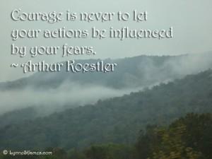 courage, fear, monday quotes, monday, quote, arthur rogaler, lynne st. james