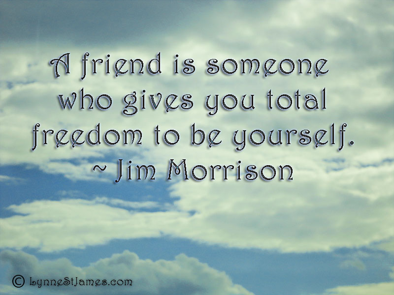 friend, friendship, monday, quotes, monday quotes, jim morrison, morrison, yourself, freedom, lynne st. james, embracing her desires