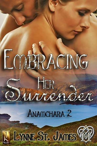Jess Buffett, Embracing Her Surrender, Lynne St. James, Anamchara 2, Anamchara, paranoraml romance, fantasy romance, shifters, fae, love, evil, soul mates, magic,