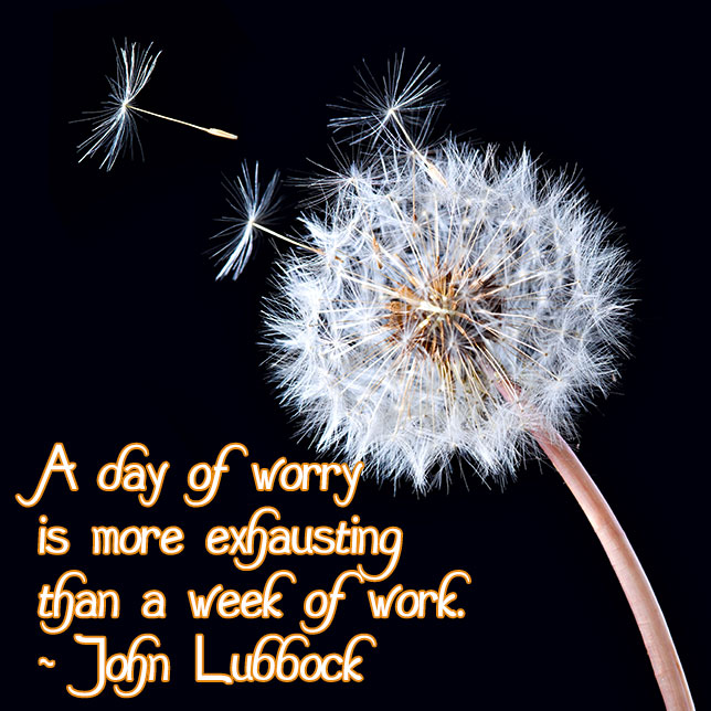 exhausting, worry, week, happiness, let it go, john lubbock, lubbock, monday quotes, quotes, lynne st. james
