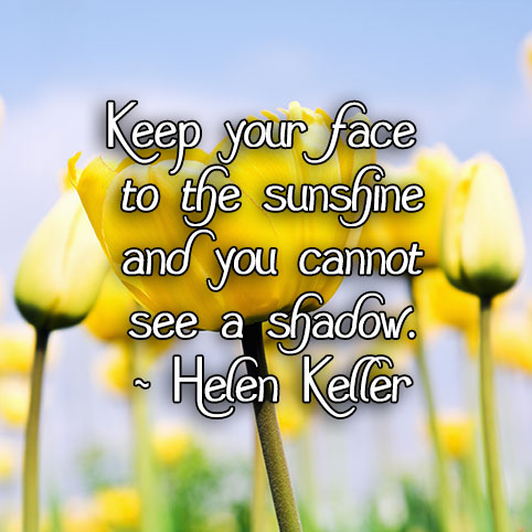 helen keller, sunshine, happiness, shadows, positive, think positive, lynne st. james, monday quotes, monday, quotes