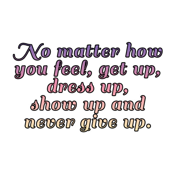 monday quotes, monday, quotes, lynne st. james, never give up, show up, dress up, be positive, you can do it
