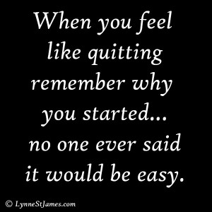 monday quotes, quotes, monday, lynne st. james, quitting, easy, hard, keep trying, don't give up, be positive, don't quit, remember