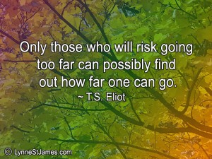 risk, try, go for it, don't give up, how far can you go, t.s. eliot, lynne st. james, monday quotes, quotes, monday