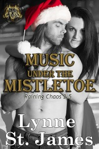 music under the mistletoe, a raining chaos christmas, raining chaos, rocker romance, rock stars, romance, bad boys, new adult, coming of age, lynne st. james