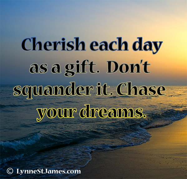 cherish, day, new, monday quotes, quotes, live your dreams, follow your dreams, daily gifts, lynne st. james