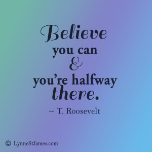 believe, belief, you can, roosevelt, teddy roosevelt, you can do it, follow your dreams, don't give up, lynne st. james, monday quotes, quotes, monday