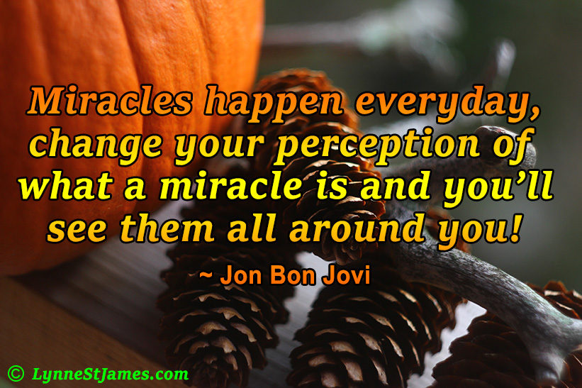 jon bon jovi, lynne st. james, monday quotes, monday. quotes, miracles, happen, change, around you, perception, change  your view