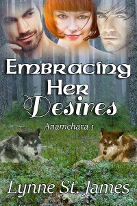 embracing her desires, anamchara, lynne st. james, paranormal, fantasy, menage, romance, wolf shifters, faeries, magic